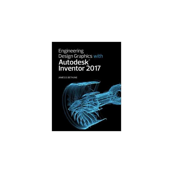 Engineering Design Graphics With Autodesk Inventor 2017 (Paperback) (James D. Bethune)
