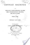 """""""Amongst Machines: A Description of Various Mechanical Appliances"""" - James Lukin, 1904, 335 pp."""