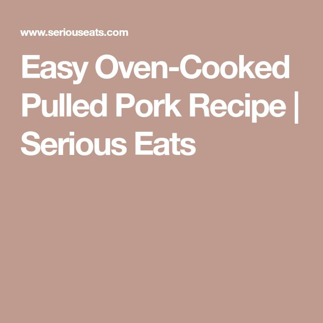 Easy Oven-Cooked Pulled Pork Recipe | Serious Eats