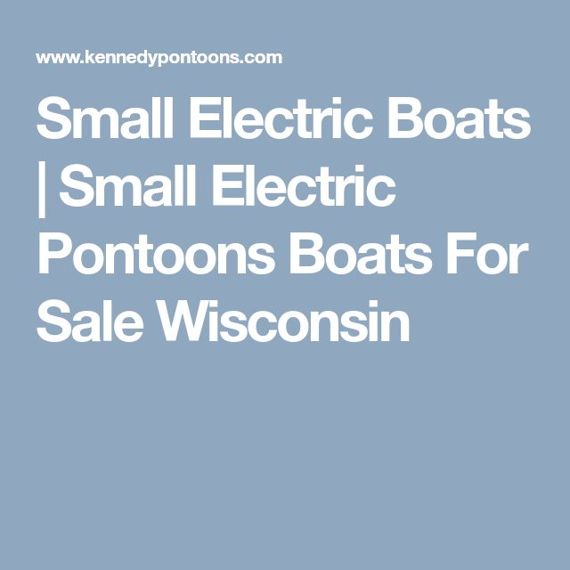 Small Electric Boats | Small Electric Pontoons Boats For Sale Wisconsin