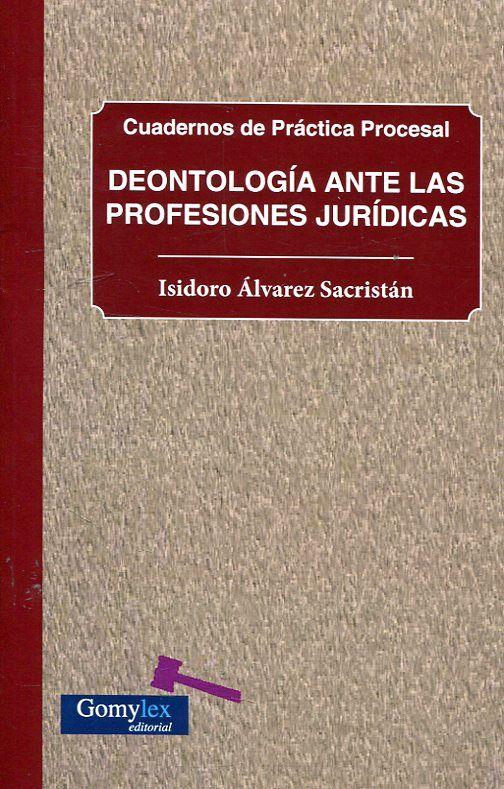 Deontología ante las profesiones jurídicas / Isidoro Álvarez Sacristán . - 2017