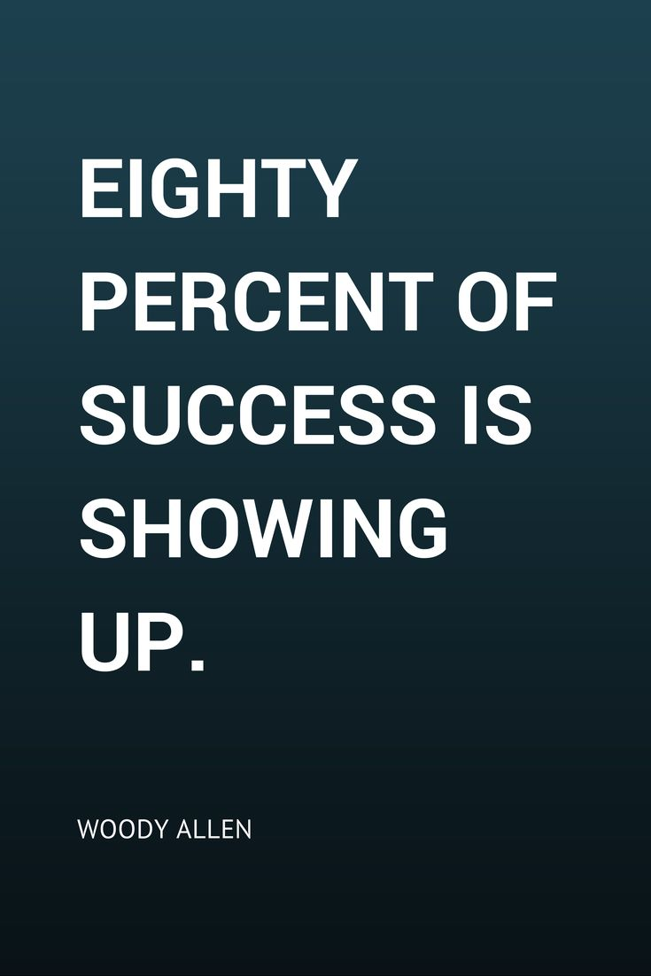 \u0026quot;Eighty percent of success is showing up.\u0026quot; Woody Allen
