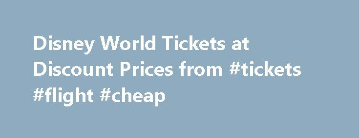 Disney World Tickets at Discount Prices from #tickets #flight #cheap http://travel.remmont.com/disney-world-tickets-at-discount-prices-from-tickets-flight-cheap/ #cheap tıckets # Disney World, Universal Orlando, Busch Gardens, and LEGOLAND Tickets Discount Disney World Tickets Orlando Fun Tickets is an Authorized Reseller of Walt Disney World tickets that offer families a safe and easy way to order discount theme park tickets at great prices. For over 10 years, our direct relationship with…
