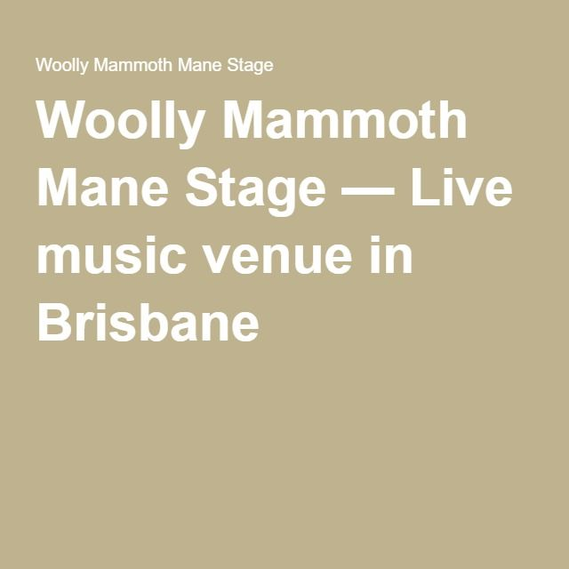 Woolly Mammoth Mane Stage — Live music venue in Brisbane