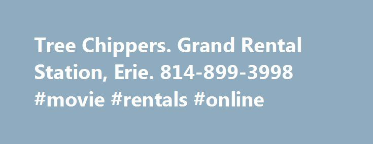 Tree Chippers. Grand Rental Station, Erie. 814-899-3998 #movie #rentals #online http://rentals.remmont.com/tree-chippers-grand-rental-station-erie-814-899-3998-movie-rentals-online/  #wood chipper rental # Wood Chippers