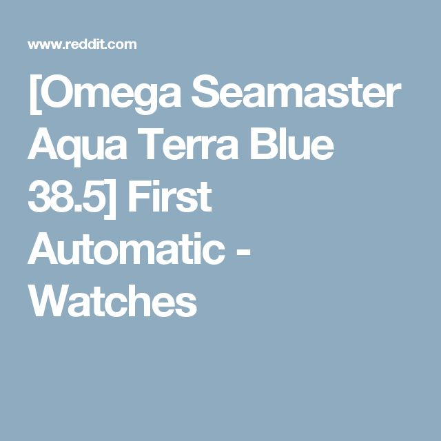 [Omega Seamaster Aqua Terra Blue 38.5] First Automatic - Watches