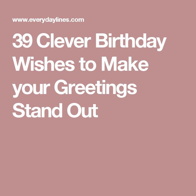 39 Clever Birthday Wishes to Make your Greetings Stand Out