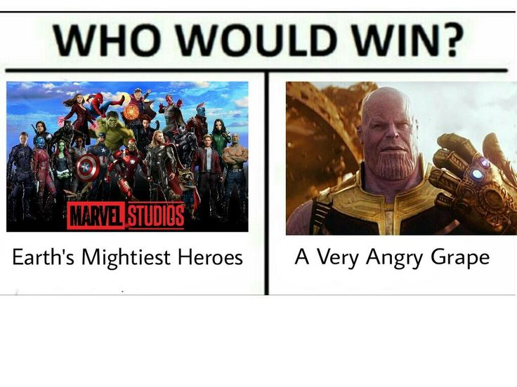 Thanos the menace. <<<<< you mean the very angry grape<<this is why I love the internet