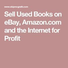 Sell Used Books on eBay, Amazon.com and the Internet for Profit