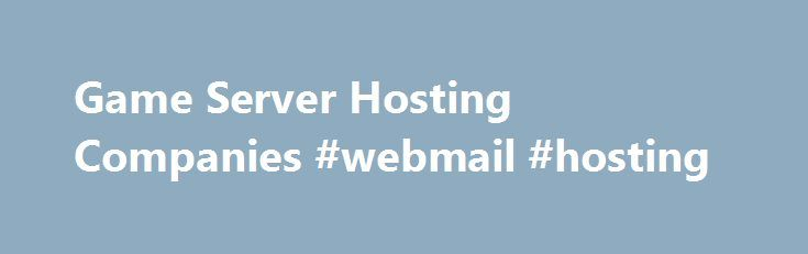 """Game Server Hosting Companies #webmail #hosting http://vds.nef2.com/game-server-hosting-companies-webmail-hosting/  #game hosting # Comparegamehosting.com is the Number 1 game server hosting comparison site that helps it's users find the best price to meet their server needs. We work with some of the biggest names in the game server hosting industry including Gameservers. Host Havoc. Survival Servers and another 55 well known hosts in order to … Continue reading """"Game Server Hosting…"""