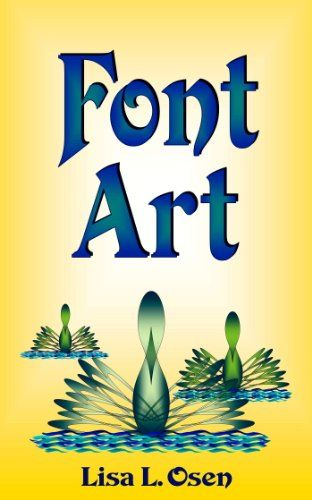 Font Art. Happy font hunting! If you appreciate the artistic qualities of fonts and enjoy playing around with graphics, this book is designed to give you an array of ideas as to how different font styles and font characters can be used to create elegant designs … for banners, for headers, for decorative elements or to literally create complete works of art. Author: Lisa L. Osen. 22 pages. The swans on the cover were created using only two font characters with a little bit of help...