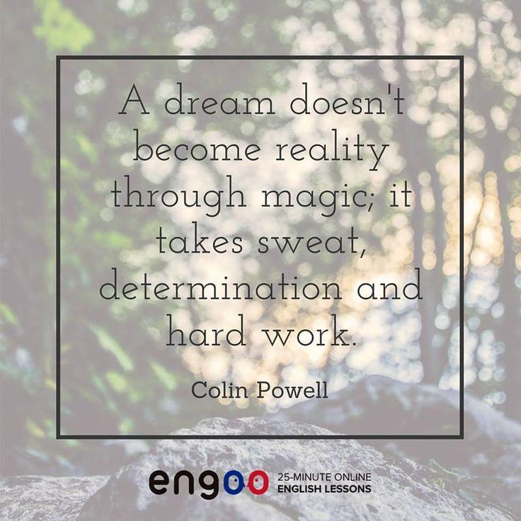 Мечты не становится реальностью с помощью магии, это пот, целеустремленность и упорный труд. (Колин Пауэлл)