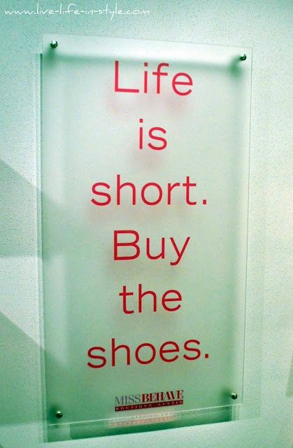 Life is short . . .: Words Of Wisdom, Shoes, Life Is Shorts, Remember This, Quote, New Life, True Words, Life Mottos, Closet