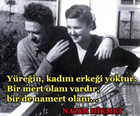 '' There is no such thing as women- heart or man-heart. There is one heart that is brave , and one heart non-brave ! '' Nazım Hikmet.