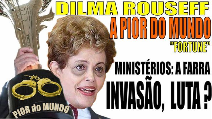 DILMA - A Pior do MUNDO - Revista  Fortune. Farra dos Ministérios, Ameaç...