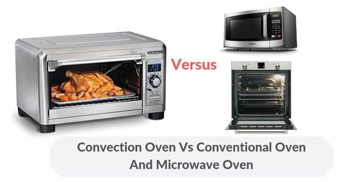 Convection Oven Vs Conventional And Microwave Oven Which