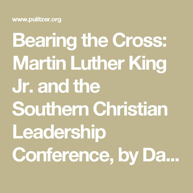 Bearing the Cross: Martin Luther King Jr. and the Southern Christian Leadership Conference, by David J. Garrow (William Morrow) - The Pulitzer Prizes