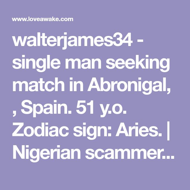 walterjames34 - single man seeking match in Abronigal, , Spain. 51 y.o. Zodiac sign: Aries.  | Nigerian scammer 419 | romance scams | dating profile with fake picture