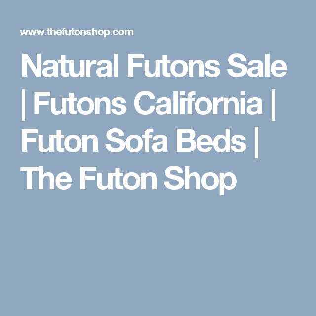 Natural Futons Sale | Futons California | Futon Sofa Beds | The Futon Shop