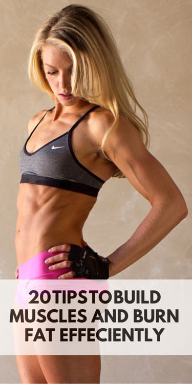 20 Tips to Build Muscles and Burn Fat Efficiently
