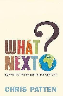What Next?: Surviving the Twenty-first Century Chris Patten GUC Free Post HB2008