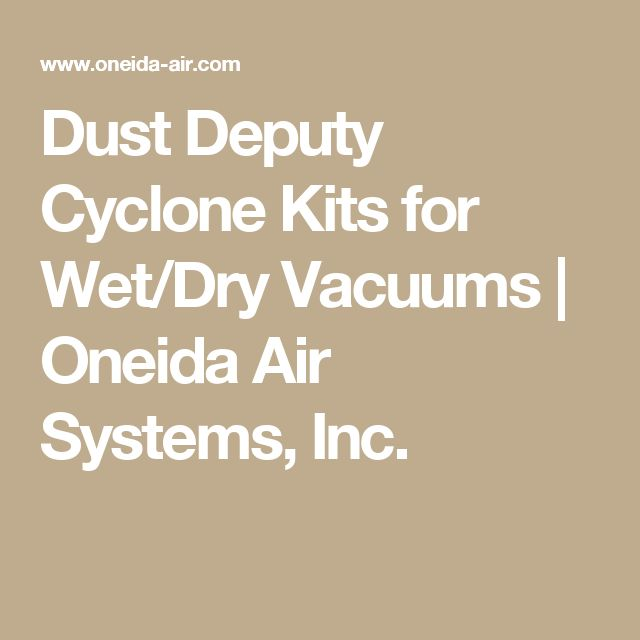 Dust Deputy Cyclone Kits for Wet/Dry Vacuums | Oneida Air Systems, Inc.