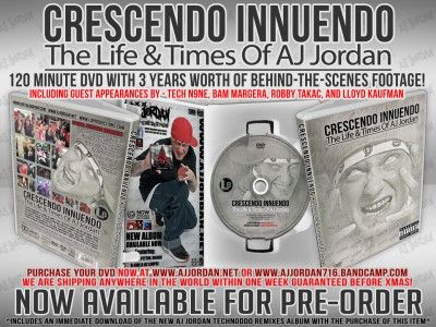 "CRESCENDO INNUENDO: The Life & Times Of AJ Jordan DVD A Film By L8 Productions • Starring: AJ Jordan • KC Lampke  Steve ""Tha Spyder"" Mahon • William ""Nocturnal"" Piccolo Featuring members of the Terror Technologies  Buffalo Zombies For Charity Organization Including guest appearances by - Tech N9ne, Bam Margera, Robby Takac, & Lloyd Kaufman"