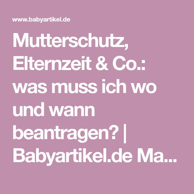 Mutterschutz, Elternzeit & Co.: was muss ich wo und wann beantragen? | Babyartikel.de Magazin