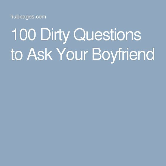 100+ Dirty Questions to Ask Your Boyfriend That Will Turn ...