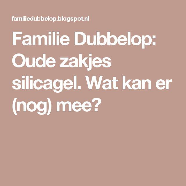 Familie Dubbelop: Oude zakjes silicagel. Wat kan er (nog) mee?