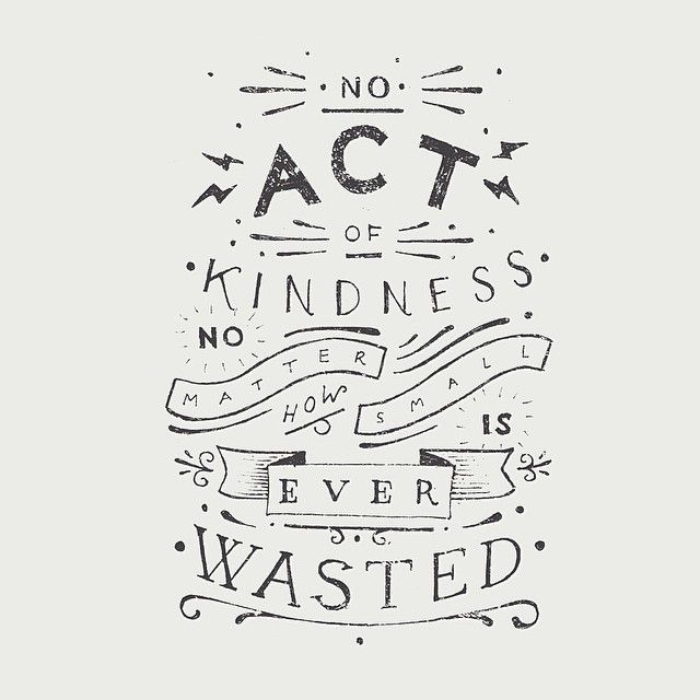 \\ No act of kindness is ever wasted \\