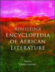 The Routledge Encyclopedia of African Literature edited by Simon Gikandi