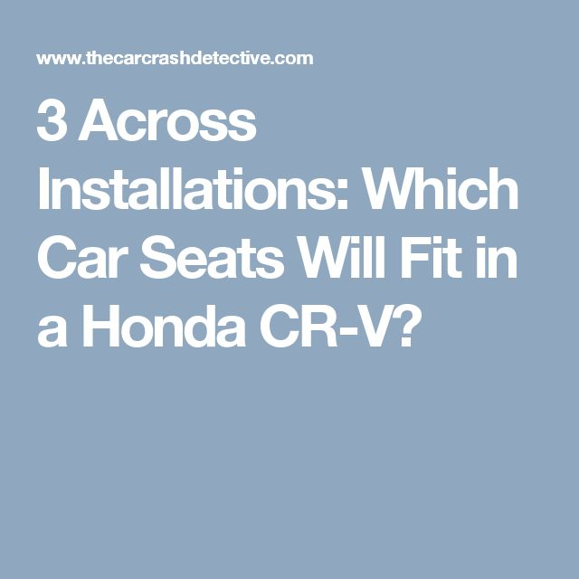 3 Across Installations: Which Car Seats Will Fit in a Honda CR-V?