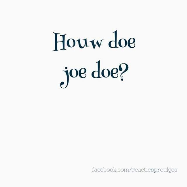 Houw doe joe doe?  How do you do? Hoe gaat het? #liefde #tekst #spreuk #vriendschap
