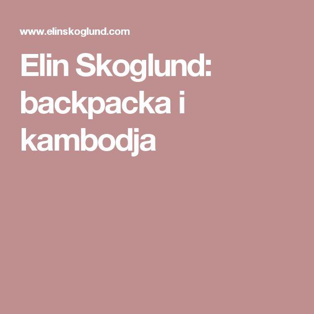 Elin Skoglund: backpacka i kambodja