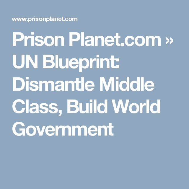 Prison Planet.com » UN Blueprint: Dismantle Middle Class, Build World Government