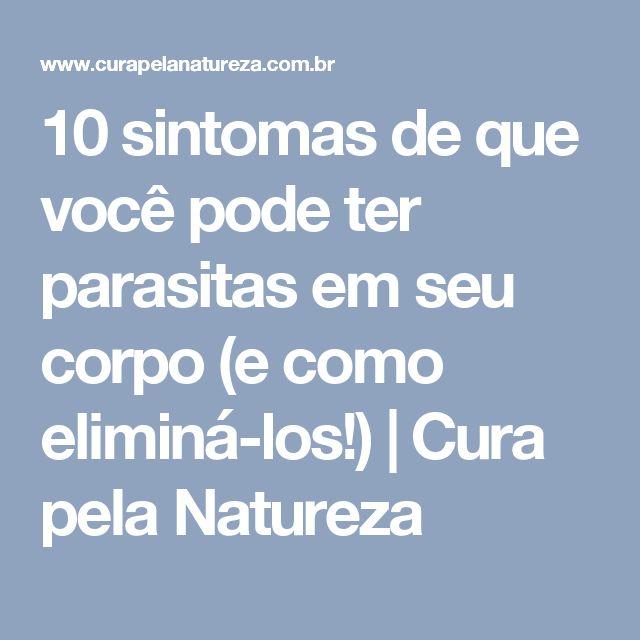 10 sintomas de que você pode ter parasitas em seu corpo (e como eliminá-los!) | Cura pela Natureza