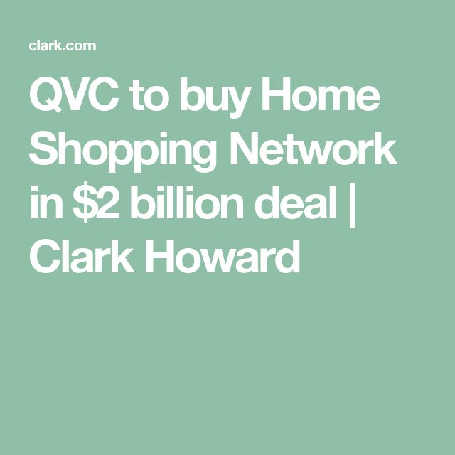 QVC to buy Home Shopping Network in $2 billion deal | Clark Howard