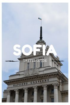 Sofia Travel Guide - Tips and Tricks for Bulgaria's Capital