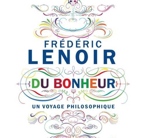 Je vous invite à découvrir cette vidéo où Frédéric Lenoir nous explique le bonheur. Brillant !