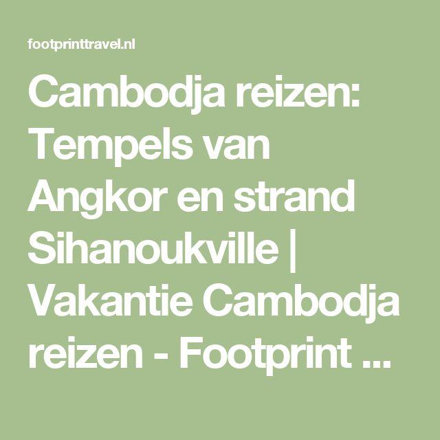 Cambodja reizen: Tempels van Angkor en strand Sihanoukville | Vakantie Cambodja reizen - Footprint Travel