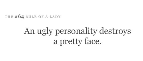 the #64 rule of a lady: an ugly personality destroys a pretty face