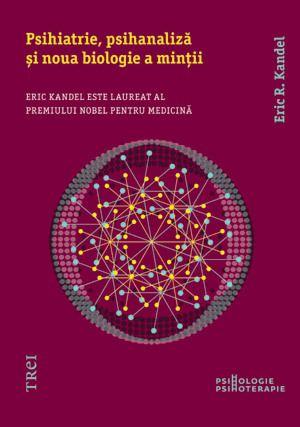 """""""Psihanaliza există!"""" Vizionarismul unui psihiatru nobelizat - Eric R. Kandel"""