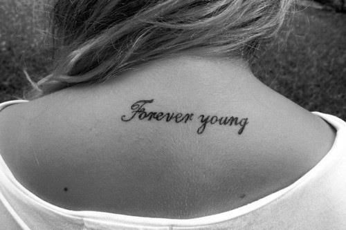 foreveryoung: Tattoo Ideas, Quotes Tattoo, Neck Tattoo, Young Tattoo, Forever Young, Body Art, Back Tattoo, A Tattoo, Tattoo Ink