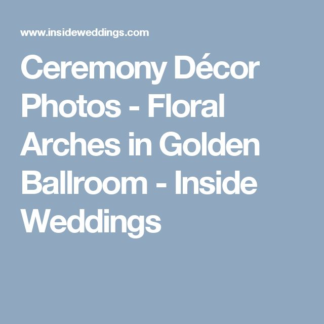 Ceremony Décor Photos - Floral Arches in Golden Ballroom - Inside Weddings