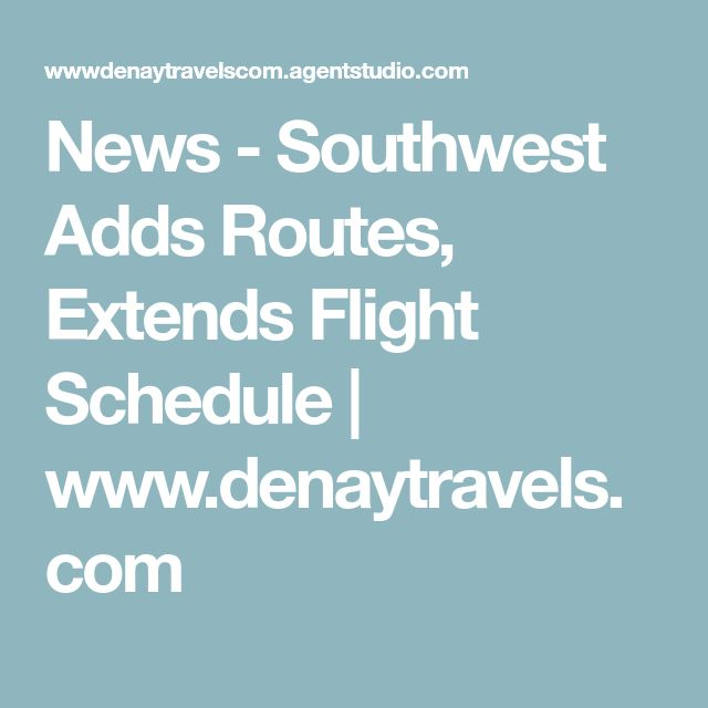 News - Southwest Adds Routes, Extends Flight Schedule | www.denaytravels.com
