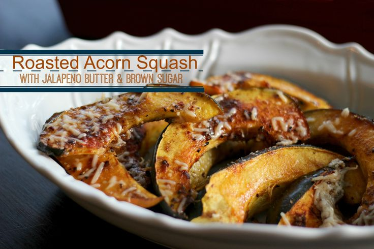 Roasted Acorn Squash with Jalapeno Butter and Brown Sugar