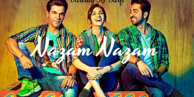 Check out the #Song #Lyrics from the #Hindi #Movie #BareillyKIBarfi #Nazm_Nazm only at Blog Vertex.  #Bollywood #Kriti_Sanon #Ayushman #drama #love #romance #filmy #acting #emotions