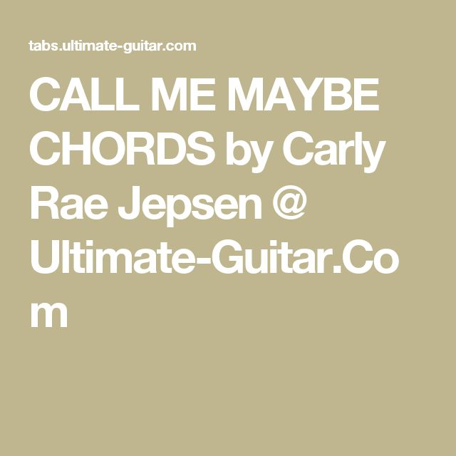 CALL ME MAYBE CHORDS by Carly Rae Jepsen @ Ultimate-Guitar.Com
