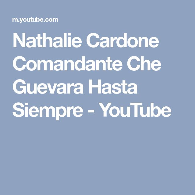 Nathalie Cardone Comandante Che Guevara Hasta Siempre - YouTube